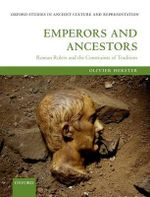 Emperors and Ancestors : Roman Rulers and the Constraints of Tradition - Olivier Hekster