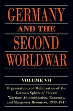 Germany and the Second World War: volume V/I : Organization and Mobilization of the German Sphere of Power: Wartime Administration, Economy, and Manpower Resources, 1939-1941 - Bernhard R. Kroener