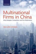 Multinational Firms in China : Entry Strategies, Competition, and Firm Performance - Sea-Jin Chang