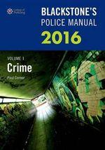 Blackstone's Police Manual : Crime 2016: Volume 1 - Paul Connor
