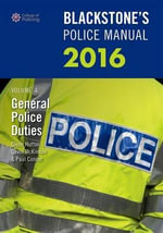 Blackstone's Police Manual : General Police Duties 2016: Volume 4 - Glenn Hutton