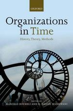 Organizations in Time : History, Theory, Methods