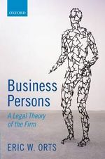 Business Persons : A Legal Theory of the Firm - Eric W. Orts