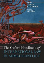 The Oxford Handbook of International Law in Armed Conflict : Oxford Handbooks in Law