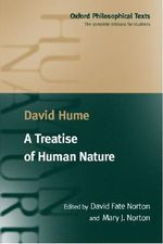A Treatise of Human Nature : Being an Attempt to Introduce the Experimental Method of Reasoning into Moral Subjects - David Hume