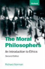 The Moral Philosophers : An Introduction to Ethics - Richard Norman