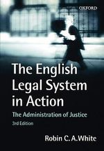 The English Legal System in Action : The Administration of Justice - Robin White
