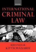 International Criminal Law - Kriangsak Kittichaisaree