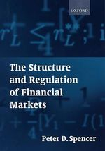 The Structure and Regulation of Financial Markets - Peter D. Spencer