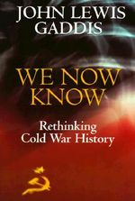 We Now Know : Rethinking Cold War History - John Lewis Gaddis