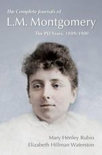 The Complete Journals of L.M. Montgomery : The PEI Years, 1889-1900 - Mary Rubio