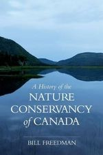 A History of the Nature Conservancy of Canada : The American Red Cross and a Nation's Humanitarian... - Bill Freedman