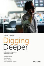 Digging Deeper : A Canadian Reporter's Research Guide - Robert Cribb