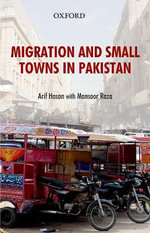 Migration and Small Towns in Pakistan : Policy Convergence and Divergence - Arif Hasan