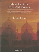 Memoirs of the Badshahi Mosque : Notes on History and Architecture Based on Archives, Literature and Archaic Images - Talha Jalal