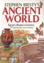 Stephen Biesty's Ancient World : Rome, Egypt and Greece in Spectacular Cross-section - Stephen Biesty