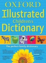 Oxford Illustrated Children's Dictionary 2010 - Oxford Dictionaries