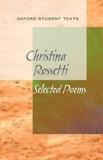 New Oxford Student Texts : Christina Rossetti: Selected Poems - Richard Gill