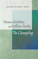 New Oxford Student Texts : Thomas Middleton & William Rowley: The Changeling - Jackie Moore