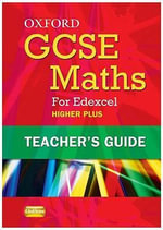 Oxford GCSE Maths for Edexcel : Teacher's Guide Higher Plus (A*-B) - Christopher Green