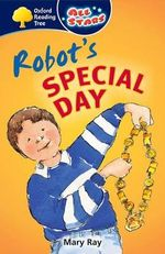 Oxford Reading Tree : All Stars: Pack 1A: Robot's Special Day - Mary Ray
