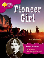 Oxford Reading Tree : Level 10: True Stories: Pioneer Girl: The Story of Laura Ingalls Wilder - Pat Thomson