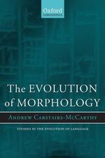The Evolution of Morphology : Studies in the Evolution of Language - Andrew Carstairs-McCarthy