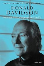 Donald Davidson : Meaning, Truth, Language, and Reality - Ernest LePore