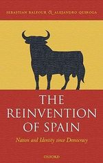 The Reinvention of Spain : Nation and Identity Since Democracy - Sebastian Balfour