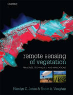Remote Sensing of Vegetation : Principles, Techniques, and Applications - Hamlyn G. Jones