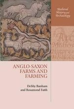 Anglo-Saxon Farms and Farming : Medieval History and Archaeology - Debby Banham