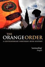 The Orange Order : A Contemporary Northern Irish History - Eric P. Kaufmann