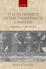 The Interdict in the Thirteenth Century : A Question of Collective Guilt - Peter D. Clarke