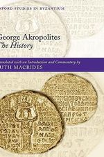 George Akropolites : The History - Ruth Macrides