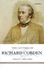 The Letters of Richard Cobden : 1860-1865 Volume IV
