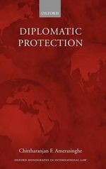 Diplomatic Protection : Monographs International Law - Chittharanjan Felix Amerasinghe