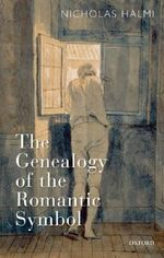 The Genealogy of the Romantic Symbol - Nicholas Halmi