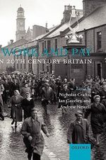 Work and Pay in 20th Century Britain : Markets for Renten, State Formation and Private In...