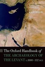 The Oxford Handbook of the Archaeology of the Levant : C. 8000-332 BCE