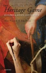 The Heritage Game : Economics, Policy, and Practice - Alan T. Peacock