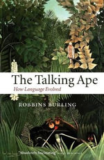 The Talking Ape : How Language Evolved - Robbins Burling