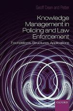 Knowledge Management in Policing and Law Enforcement : Foundations, Structures and Applications - Goeffrey Dean