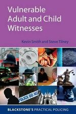 Vulnerable Adult and Child Witnesses : Foundations, Structures and Applications - Kevin Smith