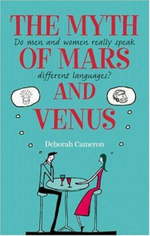 The Myth of Mars and Venus : Do Men and Women Really Speak Different Languages? - Deborah Cameron