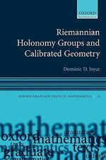 Riemannian Holonomy Groups and Calibrated Geometry : Oxford Graduate Texts in Mathematics - Dominic David Joyce