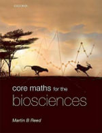 Core Maths for the Biosciences - Martin B. Reed