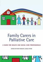 Family Carers in Palliative Care : A Guide for Health and Social Care Professionals