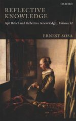 Reflective Knowledge : Volume II : Apt Belief and Reflective Knowledge  - Ernest Sosa