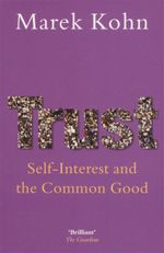 Trust : Self-interest and the Common Good - Marek Kohn