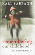 Remembering Our Childhood : How Memory Betrays Us - Karl Sabbagh